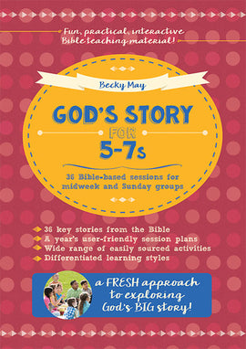 God's Story for 5-7s: 36 Bible-based sessions for midweek and Sunday groups