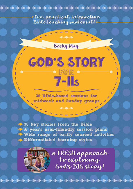 God's Story for 7-11s: 36 Bible-based sessions for midweek and Sunday groups