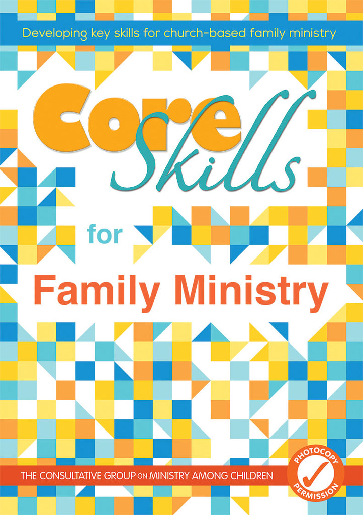 Core Skills for Family Ministry: Developing key skills for church-based family ministry