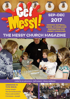 Get Messy! September - December 2017: Session material, news, stories and inspiration for the Messy Church community