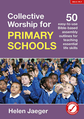 Collective Worship for Primary Schools: 50 easy-to-use Bible-based outlines for teaching essential life skills