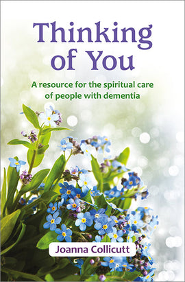 Thinking of You: a resource for the spiritual care of people with dementia