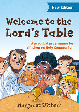 Welcome to the Lord's Table: A practical programme for children on Holy Communion