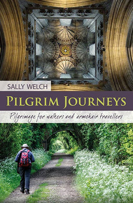 Pilgrim Journeys: Pilgrimage for walkers and armchair travellers