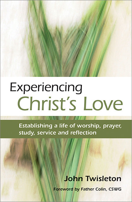 Experiencing Christ's Love: Establishing a life of worship, prayer, study, service and reflection