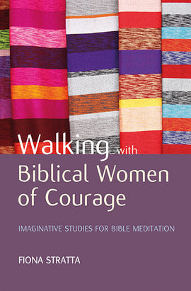 Walking with Biblical Women of Courage: Imaginative studies for Bible meditation
