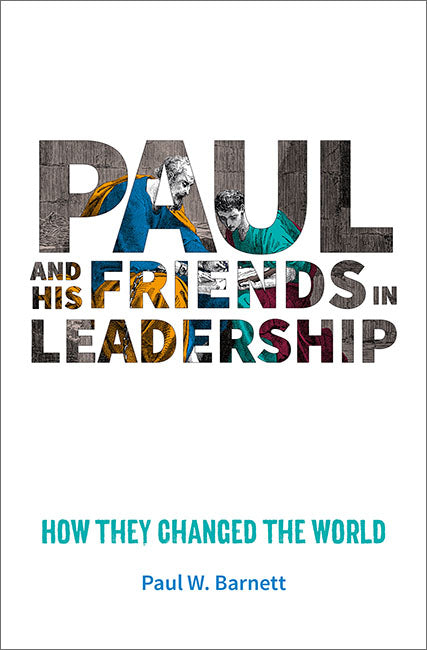Paul and His Friends in Leadership: How they changed the world
