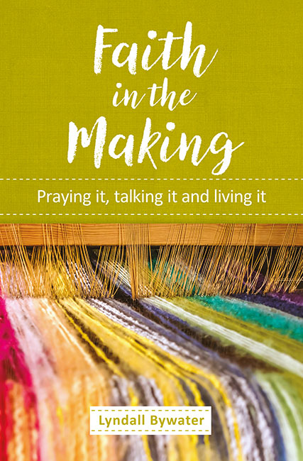 Faith in the Making: Praying it, talking it, living it