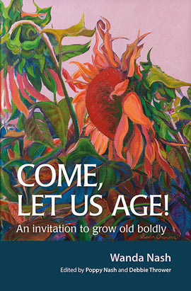 Come, Let Us Age!: An invitation to grow old boldly