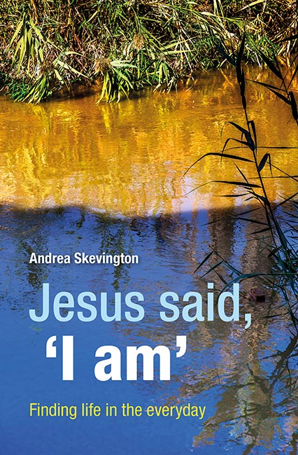Jesus said, 'I am': Finding life in the everyday