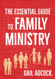 The Essential Guide to Family Ministry: A practical guide for church-based family workers