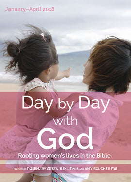 Day by Day with God January-April 2018: Rooting women's lives in the Bible