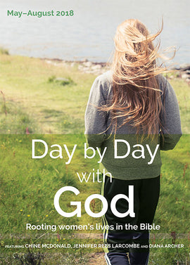 Day by Day with God May-August 2018: Rooting women's lives in the Bible
