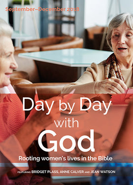 Day by Day with God September-December 2018: Rooting women's lives in the Bible