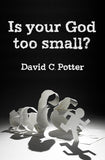 Is Your God Too Small?: Enlarging our vision in the face of life's struggles