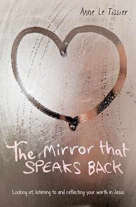 The Mirror That Speaks Back: Looking at, listening to and reflecting your worth in Jesus