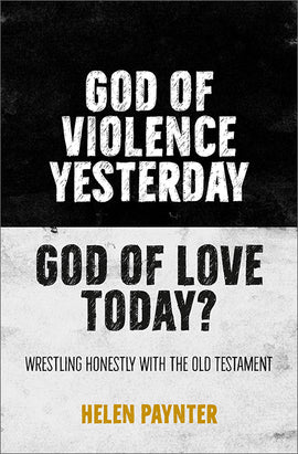 God of Violence Yesterday, God of Love Today? Wrestling honestly with the Old Testament