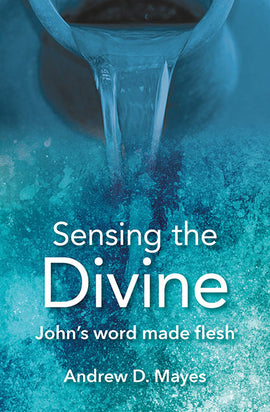 Sensing the Divine: John's word made flesh