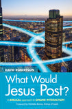 What Would Jesus Post?: A Biblical approach to online interaction