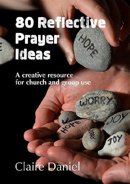80 Reflective Prayer Ideas: A creative resource for church and group use