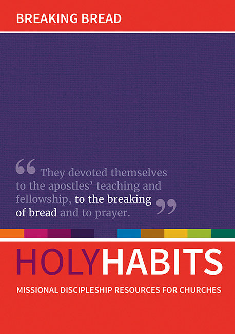 Holy Habits: Breaking Bread: Missional discipleship resources for churches