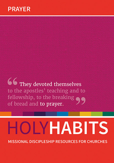 Holy Habits: Prayer: Missional discipleship resources for churches