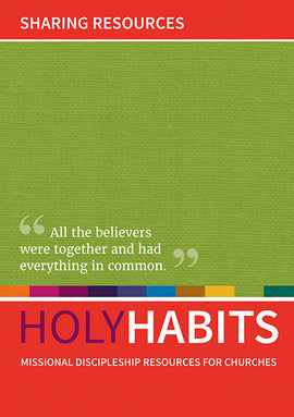 Holy Habits: Sharing Resources: Missional discipleship resources for churches