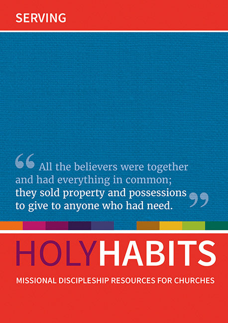 Holy Habits: Serving: Missional discipleship resources for churches