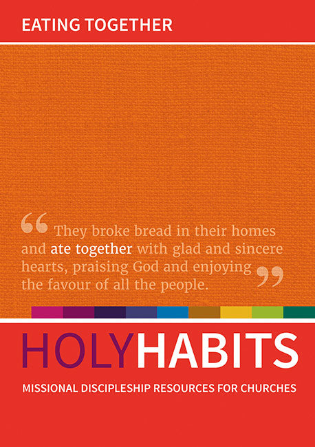 Holy Habits: Eating Together: Missional discipleship resources for churches
