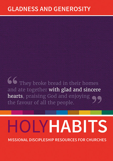 Holy Habits: Gladness and Generosity: Missional discipleship resources for churches