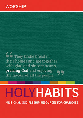 Holy Habits: Worship: Missional discipleship resources for churches