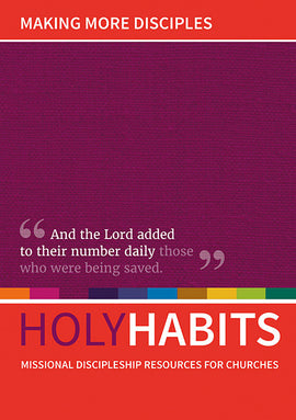 Holy Habits: Making More Disciples: Missional discipleship resources for churches