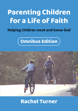 Parenting Children for a Life of Faith omnibus: Helping children meet and know God