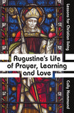 Augustine's Life of Prayer, Learning and Love: Lessons for Christian living
