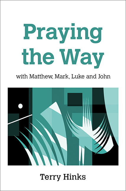 Praying the Way: with Matthew, Mark, Luke and John