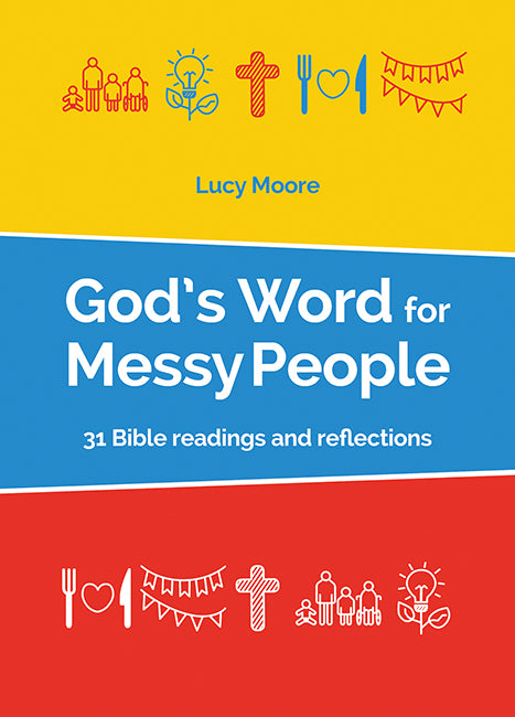 God's Word for Messy People: 31 Bible readings and reflections