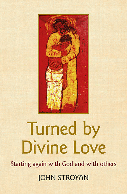 Turned by Divine Love: Starting again with God and with others