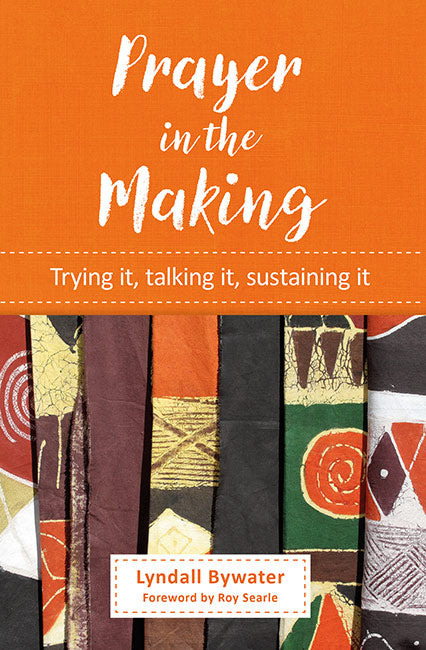 Prayer in the Making: Trying it, talking it, sustaining it