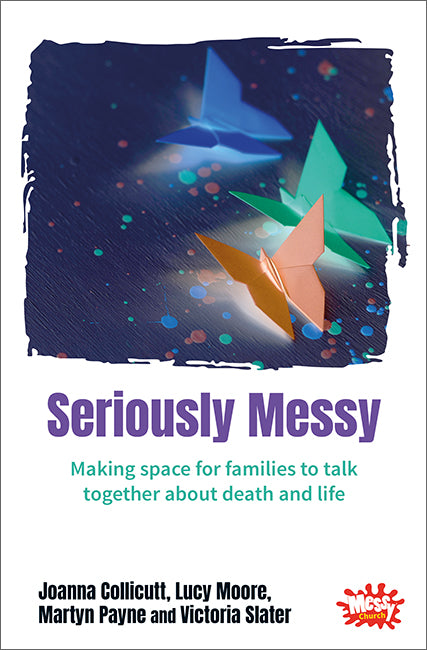 Seriously Messy: Making space for families to talk together about death and life