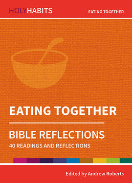 Holy Habits Bible Reflections: Eating Together: 40 readings and reflections