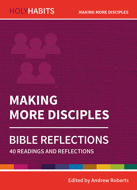Holy Habits Bible Reflections: Making More Disciples: 40 readings and reflections