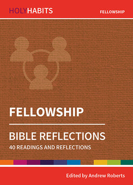 Holy Habits Bible Reflections: Fellowship: 40 readings and reflections
