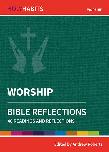 Holy Habits Bible Reflections: Worship: 40 readings and reflections