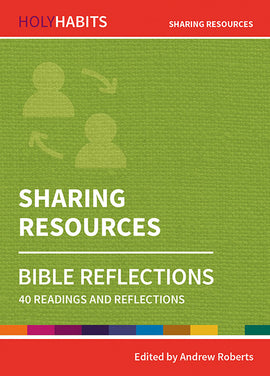 Holy Habits Bible Reflections: Sharing Resources: 40 readings and reflections