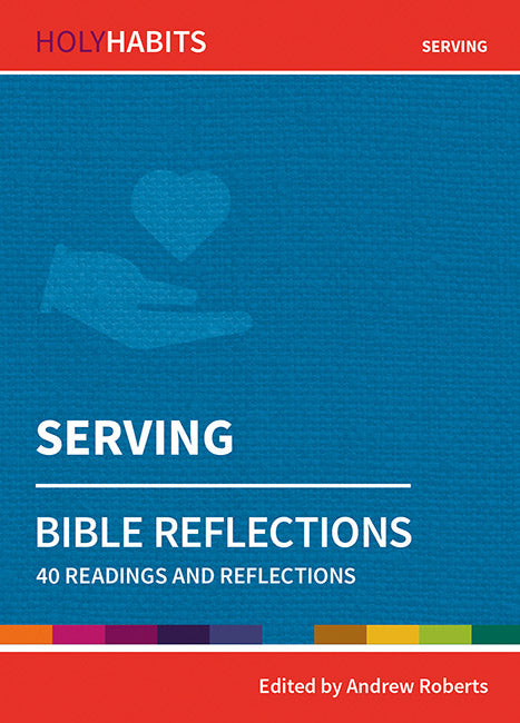 Holy Habits Bible Reflections: Serving: 40 readings and reflections