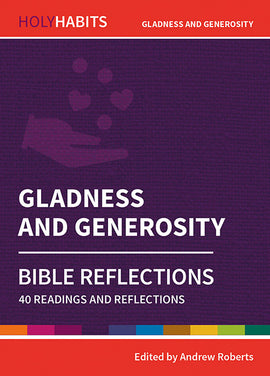 Holy Habits Bible Reflections: Gladness and Generosity: 40 readings and reflections