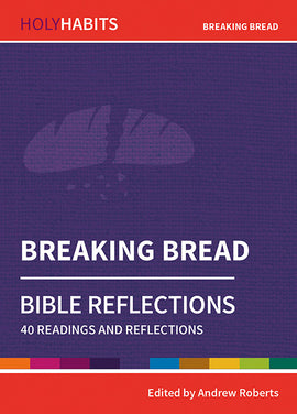 Holy Habits Bible Reflections: Breaking Bread: 40 readings and reflections