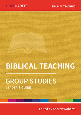 Holy Habits Group Studies: Biblical Teaching: Leader's Guide