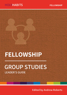Holy Habits Group Studies: Fellowship: Leader's Guide