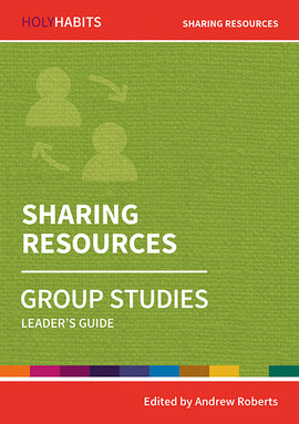 Holy Habits Group Studies: Sharing Resources: Leader's Guide